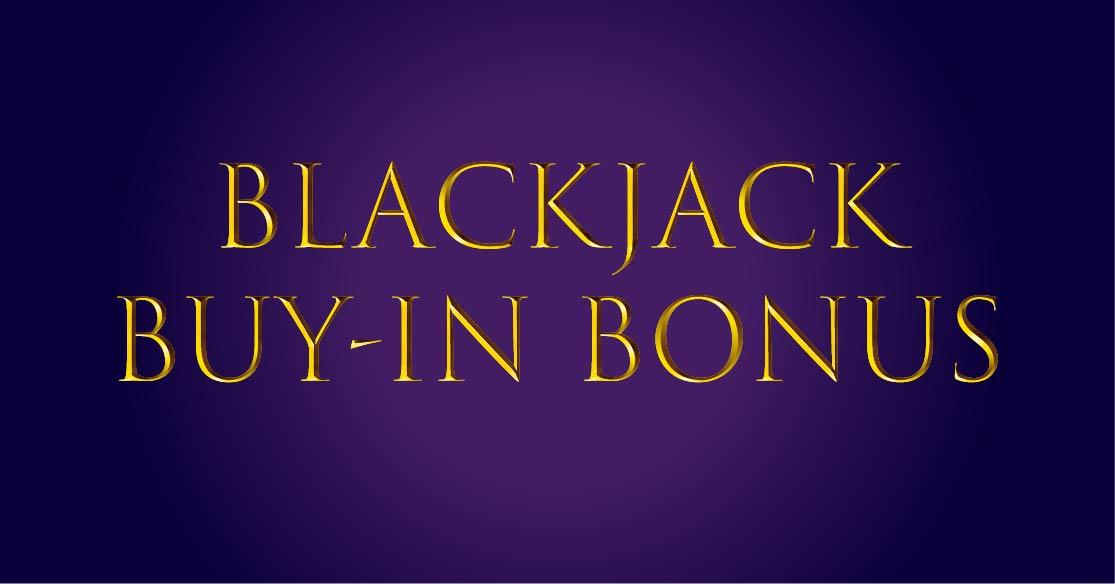 Black Jack Buy-In Bonus